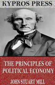 The Principles of Political Economy【電子書籍】[ John Stuart Mill ]
