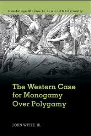 The Western Case for Monogamy over Polygamy【電子書籍】[ John Witte, Jr ]
