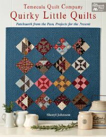 Temecula Quilt Company - Quirky Little Quilts Patchwork from the Past, Projects for the Present【電子書籍】[ Sheryl Johnson ]