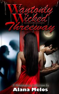 Wantonly Wicked Threeway【電子書籍】[ Alana Melos ]