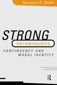 Strong HermeneuticsContingency and Moral Identity【電子書籍】[ Nicholas H. Smith ]