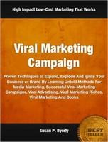 ViralMarketingCampaignProvenTechniquestoExpand,ExplodeAndIgniteYourBusinessorBrandByLearningUntoldMethodsForMediaMarketing,SuccessfulViralMarketingCampaigns,ViralAdvertising,ViralMarketingRiches,ViralMarketingAndBooks