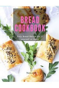 BREADCOOKBOOKEasyBreadRecipeDoityourselfathome