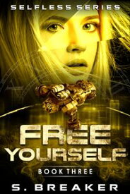 Free Yourself (Selfless Series Book 3)【電子書籍】[ S. Breaker ]