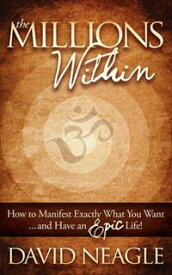 The Millions WithinHow to Manifest Exactly What You Want and Have an EPIC Life!【電子書籍】[ David Neagle ]