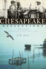 Chesapeake ReflectionsStories from Virginia's Northern Neck【電子書籍】[ J.H. Hall ]