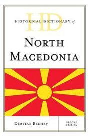 Historical Dictionary of North Macedonia【電子書籍】[ Dimitar Bechev ]