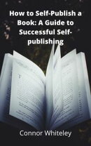 How to Self-Publish a Book: A Guide to Sucessful Self-Publishing