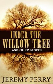 Under the Willow Tree and Other Stories【電子書籍】[ Jeremy Perry ]