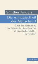 Die Antiquiertheit des Menschen Bd. II: Über die Zerstörung des Lebens im Zeitalter der dritten industriel…