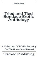 Tried and Tied Bondage Erotic Anthology: A Collection Of BDSM Focusing On The Bound And Binded