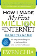 How I Made My First Million on the Internet and How You Can Too!: The Complete Insider's Guide to Making Mil…