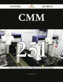 CMM 251 Success Secrets - 251 Most Asked Questions On CMM - What You Need To Know
