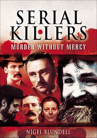 Serial Killers: Murder without Mercy【電子書籍】[ Nigel Blundell ]