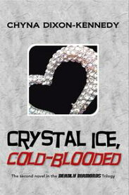Crystal Ice, Cold-Blooded The Second Novel in the Deadly Diamonds Trilogy【電子書籍】[ Chyna Dixon-Kennedy ]