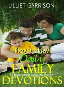 How to Have Daily Family Devotions: 91 Bible Verses About the Family