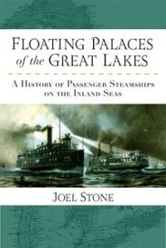 Floating Palaces of the Great LakesA History of Passenger Steamships on the Inland Seas【電子書籍】[ Joel Stone ]
