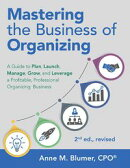 Mastering the Business of Organizing: A Guide to Plan, Launch, Manage, Grow, and Leverage a Profitable, Prof…