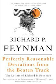 Perfectly Reasonable Deviations from the Beaten TrackThe Letters of Richard P. Feynman【電子書籍】[ Richard P. Feynman ]