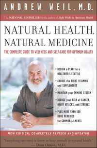 Natural Health, Natural MedicineThe Complete Guide to Wellness and Self-Care for Optimum Health【電子書籍】[ Andrew Weil, MD ]