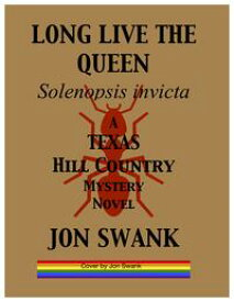 Long Live the Queen: Solenopsis invictaA Texas Hill Country Mystery Novel【電子書籍】[ Jon Swank ]
