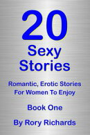 20 Sexy Stories: Romantic, Erotic Stories For Women Book One