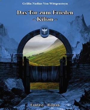 Das Tor zum Frieden- Kilian -【電子書籍】[ Gr?fin Nadine von Wittgensteyn ]