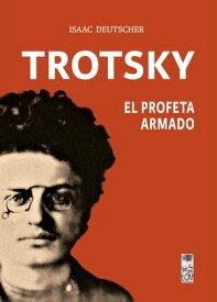 Trotsky, el profeta armado(2a. Edici?n)【電子書籍】[ Isaac Deutscher ]