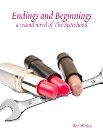 Endings and Beginnings: A Second Novel of the Sisterhood【電子書籍】[ Roz White ]