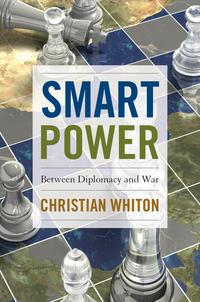 Smart PowerBetween Diplomacy and War【電子書籍】[ Christian Whiton ]