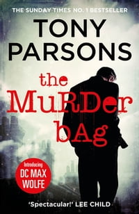 The Murder BagThe thrilling Richard and Judy Book Club pick (DC Max Wolfe)【電子書籍】[ Tony Parsons ]