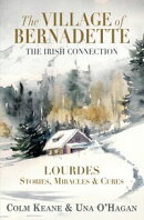 The Village of Bernadette: Lourdes - Stories, Miracles and Cures