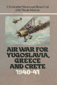 Air War for Yugoslavia Greece and Crete 1940-41【電子書籍】[ Christopher Shores ]
