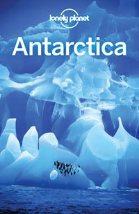 Lonely Planet Antarctica【電子書籍】[ Lonely Planet ]