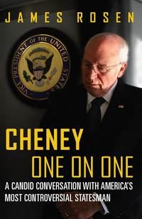 Cheney One on OneA Candid Conversation with America's Most Controversial Statesman【電子書籍】[ James Rosen ]