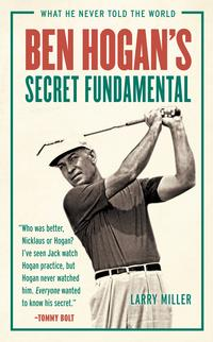 Ben Hogan's Secret FundamentalWhat He Never Told the World【電子書籍】[ Larry Miller ]