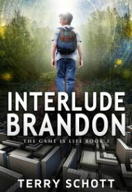 Interlude-BrandonBook 3 of the Game is Life Series【電子書籍】[ Terry Schott ]