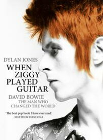 When Ziggy Played GuitarDavid Bowie, The Man Who Changed The World【電子書籍】[ Dylan Jones ]