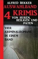 Auswahlband 4 Krimis: Von Huren, Heiligen und Paten ? Vier Kriminalromane in einem Band