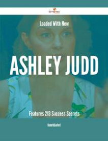 Loaded With New Ashley Judd Features - 213 Success Secrets【電子書籍】[ Kenneth Sanford ]