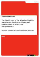 The Significance of the Athenian Model in revealing the fundamental limits and opportunities of democratic s…