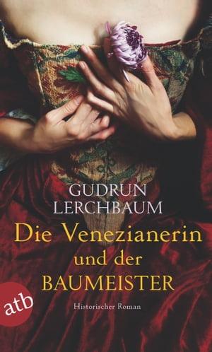 Die Venezianerin und der BaumeisterHistorischer Roman【電子書籍】[ Gudrun Lerchbaum ]