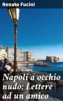Napoli a occhio nudo: Lettere ad un amico