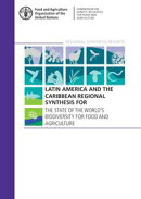 Latin America and the Caribbean Regional Synthesis for the State of the World's Biodiversity for Food and A…