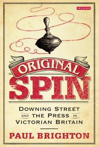 OriginalSpinDowningStreetandthePressinVictorianBritain
