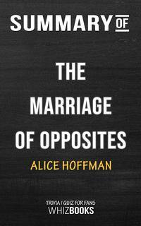 Summary of The Marriage of Opposites By Alice Hoffman   Trivia/Quiz for Fans【電子書籍】[ Whiz Books ]