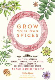 Grow Your Own SpicesHarvest homegrown ginger, turmeric, saffron, wasabi, vanilla, cardamom, and other incredible spices -- no matter where you live!【電子書籍】[ Tasha Greer ]