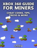 Xbox 360 Cheats for Miners - Cheat Codes, Tips, Tricks & More: (An Unofficial Minecraft Book)