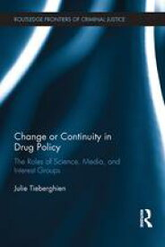Change or Continuity in Drug PolicyThe Roles of Science, Media, and Interest Groups【電子書籍】[ Julie Tieberghien ]
