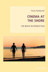 Cinema at the ShoreThe Beach in French Film【電子書籍】[ Fiona Handyside ]